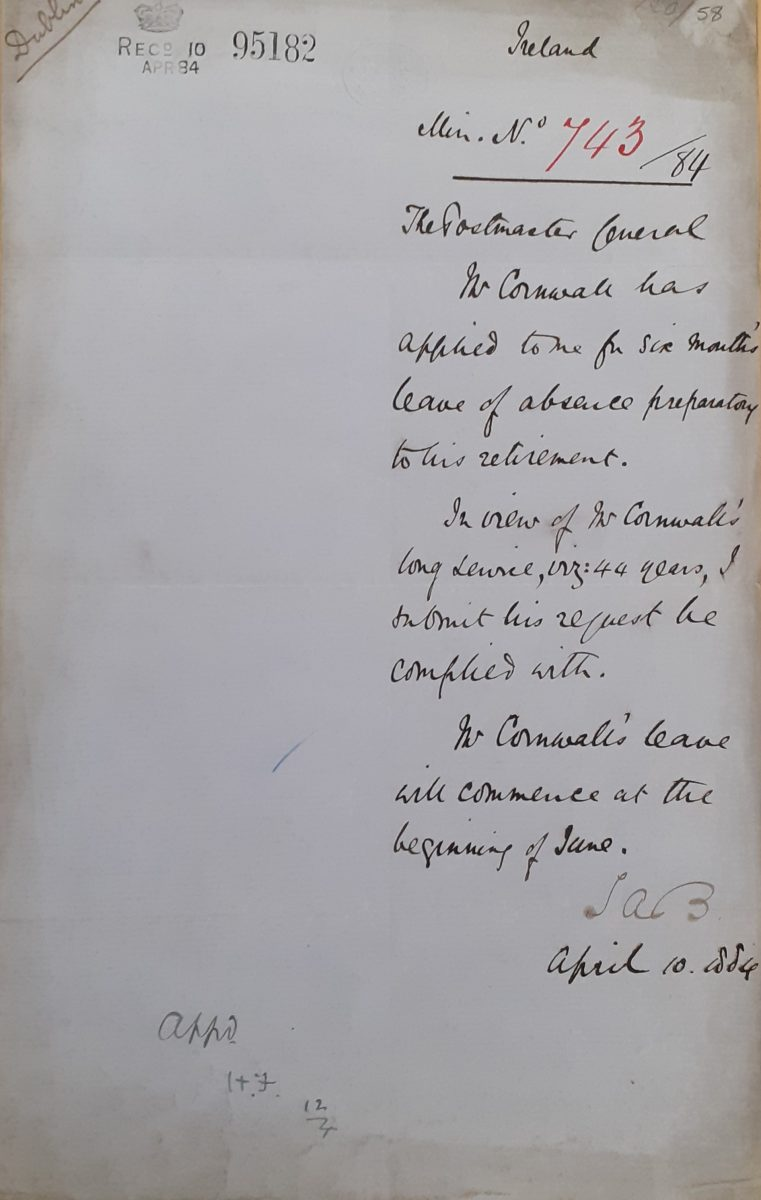 Handwritten document reading 'Ireland. Min no 743/84. The Postmaster General. Mr Cornwall has applied to me for six months leave of absence preparatory to his retirement. In view of Mr Cornwall's long service, viz. 44 years, I submit his request be complied with. Mr Cornwall's leave will commence at the beginning of June. SAB. April 10. 1884